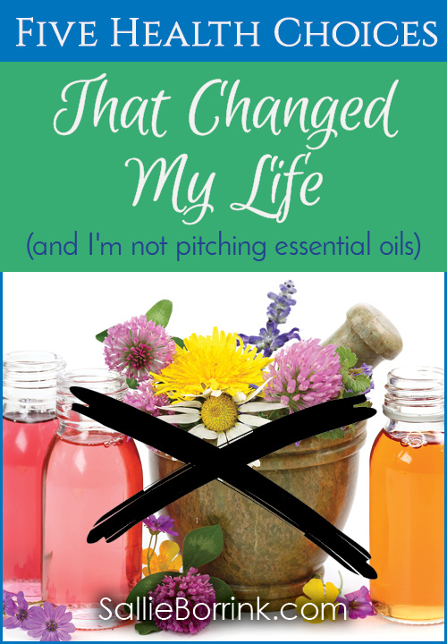 5 Health Choices That Changed My Life (and I'm not pitching essential oils)