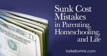 Sunk Cost Mistakes in Parenting, Homeschooling, and Life 2