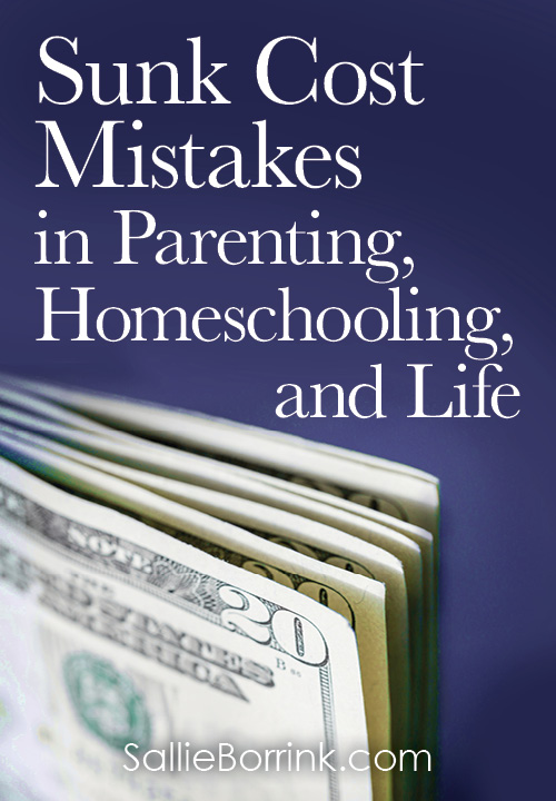 Sunk Cost Mistakes in Parenting, Homeschooling, and Life