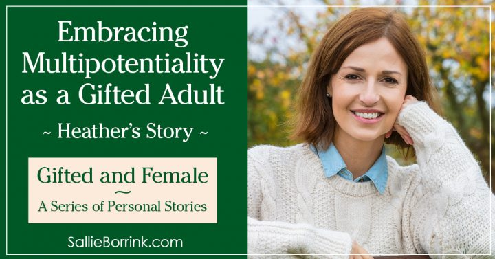 Gifted and Female - Embracing Multipotentiality as a Gifted Adult - Heather's Story