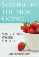 Staying is the New Going – Ministering Where You Are