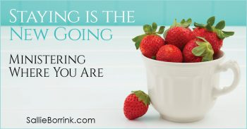 Staying is the New Going - Ministering Where You Are 2