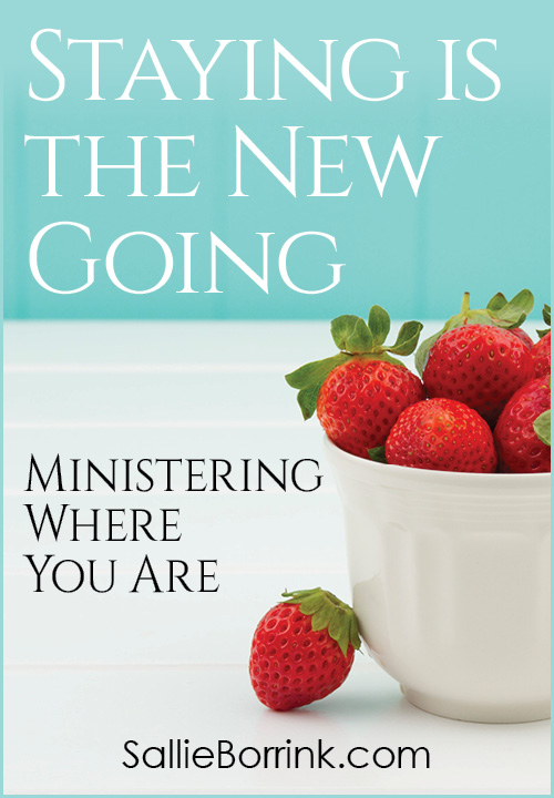 Staying is the New Going - Ministering Where You Are