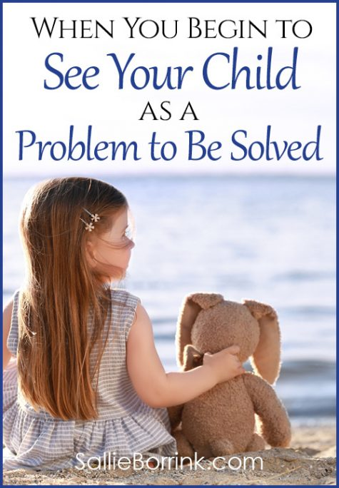 When You Begin to See Your Child as a Problem to Be Solved
