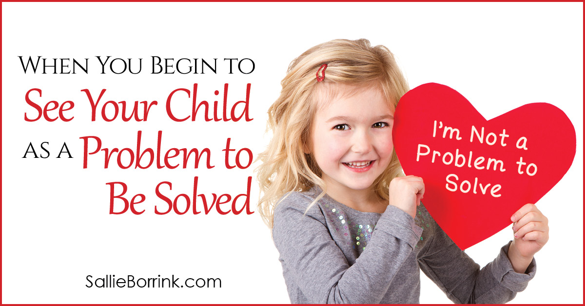 When You Begin to See Your Child as a Problem to Be Solved 2