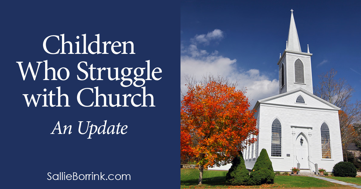 Children Who Struggle with Church – An Update