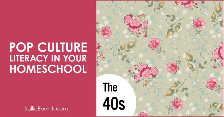 Pop Culture Literacy in Your Homeschool 1940s 2
