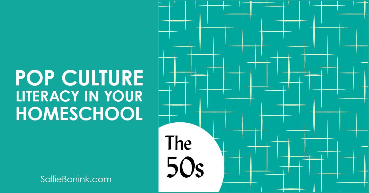 Pop Culture Literacy in Your Homeschool 1950s 2