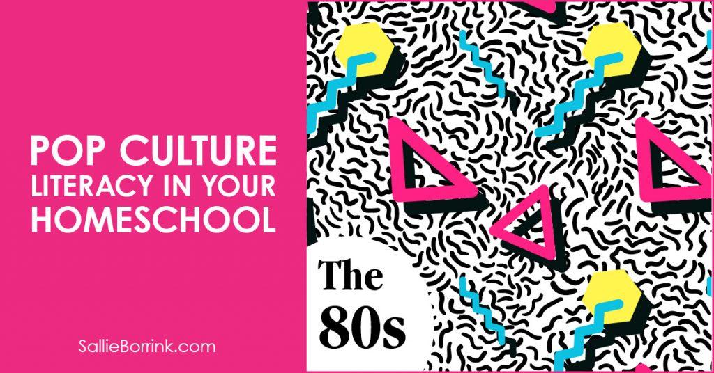 Pop Culture Literacy in Your Homeschool 1980s 2