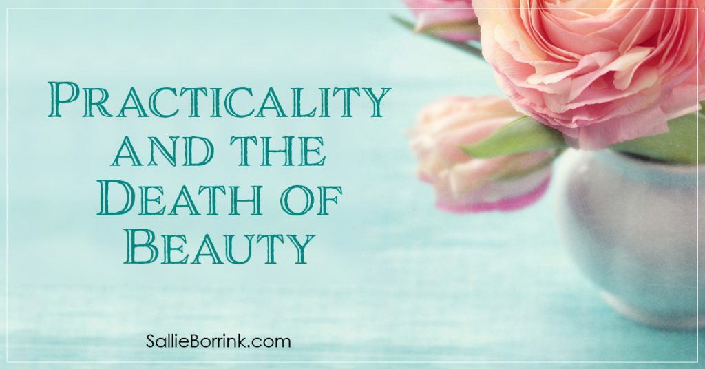 Practicality and the Death of Beauty