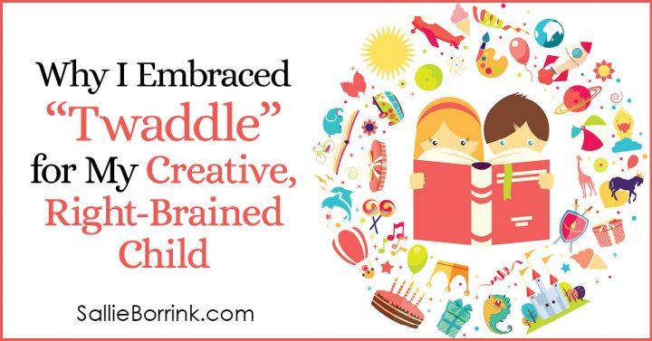 "Why I Embraced ""Twaddle"" for My Creative, Right-Brained Child"