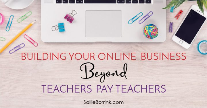 Building Your Online Business Beyond Teachers Pay Teachers 2