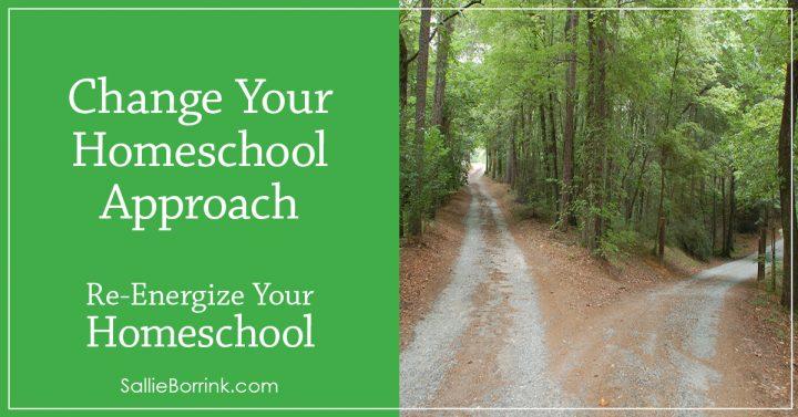 Change Your Homeschool Approach - Re-Energize Your Homeschool Series 2