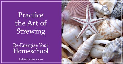Practice the Art of Strewing - Re-Energize Your Homeschool Series 2