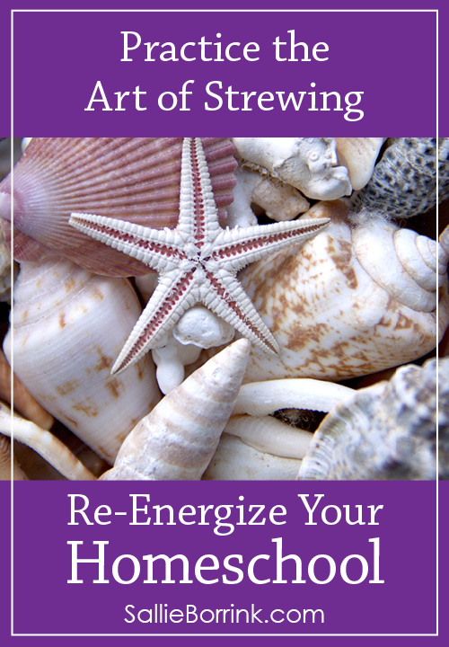 Practice the Art of Strewing - Re-Energize Your Homeschool Series