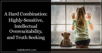 A Hard Combination- Highly-Sensitive, Intellectual Overexcitability, and Truth Seeking 2